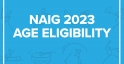 Age Eligibility for NAIG 2023